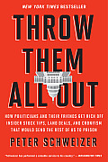 Throw Them All Out: How Politicians and Their Friends Get Rich Off Insider Stock Tips, Land Deals, and Cronyism That Would Send the Rest o