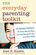 Everyday Parenting Toolkit The Kazdin Method for Easy Step By Step Lasting Change for You & Your Child