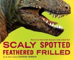 Scaly Spotted Feathered Frilled How do we know what dinosaurs really looked like