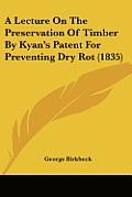 A Lecture on the Preservation of Timber by Kyan's Patent for Preventing Dry Rot (1835)