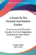 A Guide to the Orchard and Kitchen Garden: Or an Account of the Most Valuable Fruit and Vegetables Cultivated in Great Britain (1831)