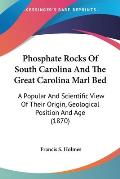 Phosphate Rocks of South Carolina and the Great Carolina Marl Bed: A Popular and Scientific View of Their Origin, Geological Position and Age (1870)