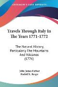 Travels Through Italy in the Years 1771-1772: The Natural History, Particularly the Mountains and Volcanos (1776)