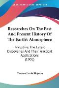 Researches on the Past and Present History of the Earth's Atmosphere: Including the Latest Discoveries and Their Practical Applications (1901)