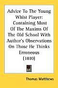 Advice to the Young Whist Player: Containing Most of the Maxims of the Old School with Author's Observations on Those He Thinks Erroneous (1810)