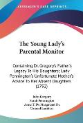 The Young Lady's Parental Monitor: Containing Dr. Gregory's Father's Legacy to His Daughters; Lady Pennington's Unfortunate Mother's Advice to Her Abs