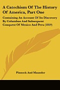 A   Catechism of the History of America, Part One: Containing an Account of Its Discovery by Columbus and Subsequent Conquest of Mexico and Peru (1819