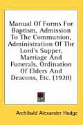 Manual of Forms for Baptism, Admission to the Communion, Administration of the Lord's Supper, Marriage and Funerals, Ordination of Elders and Deacons,