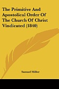 The Primitive and Apostolical Order of the Church of Christ Vindicated (1840)