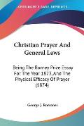 Christian Prayer and General Laws: Being the Burney Prize Essay for the Year 1873, and the Physical Efficacy of Prayer (1874)