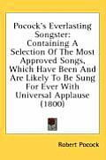 Pocock's Everlasting Songster: Containing a Selection of the Most Approved Songs, Which Have Been and Are Likely to Be Sung for Ever with Universal A