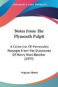Notes from the Plymouth Pulpit: A Collection of Memorable Passages from the Discourses of Henry Ward Beecher (1859)