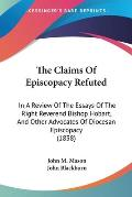The Claims of Episcopacy Refuted: In a Review of the Essays of the Right Reverend Bishop Hobart, and Other Advocates of Diocesan Episcopacy (1838)