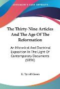 The Thirty-Nine Articles and the Age of the Reformation: An Historical and Doctrinal Exposition in the Light of Contemporary Documents (1896)