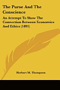 The Purse and the Conscience: An Attempt to Show the Connection Between Economics and Ethics (1891)