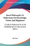 Rural Philosophy or Reflections on Knowledge, Virtue and Happiness: Chiefly in Reference to a Life of Retirement in the Country (1811)