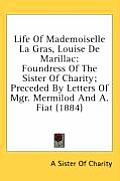 Life of Mademoiselle La Gras, Louise de Marillac: Foundress of the Sister of Charity; Preceded by Letters of Mgr. Mermilod and A. Fiat (1884)