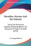 Barnabas, Hermas and the Didache: Being the Donnellan Lectures Delivered Before the University of Dublin in 1920 (1920)