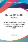 The Hand of God in History: Or Divine Providence Historically Illustrated in the Extension and Establishment of Christianity (1848)