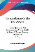 The Revelation of the Son of God: Some Questions and Considerations Arising Out of a Study of Second Century Christianity (1911)