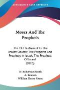 Moses and the Prophets: The Old Testament in the Jewish Church; The Prophets and Prophecy in Israel; The Prophets of Israel (1883)