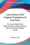 Latin Hymns with Original Translations in Four Parts: Dies Irae; Stabat Mater, Dolorosa; Stabat Mater, Speciosa; Old Gems in New Settings (1868)