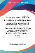 Reminiscences of the Late Hon. and Right REV. Alexander Macdonell: First Catholic Bishop of Upper Canada and of Other Old Residents of the Province (1