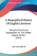 A Biographical History of English Literature: Being an Elementary Introduction to the Greater English Writers (1873)