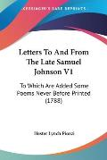 Letters to and from the Late Samuel Johnson V1: To Which Are Added Some Poems Never Before Printed (1788)