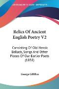 Relics of Ancient English Poetry V2: Consisting of Old Heroic Ballads, Songs and Other Pieces of Our Earlier Poets (1858)
