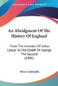An Abridgment of the History of England: From the Invasion of Julius Caesar to the Death of George the Second (1806)