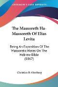 The Massoreth Ha-Massoreth of Elias Levita: Being an Exposition of the Massoretic Notes on the Hebrew Bible (1867)