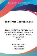 The Great Convent Case: Saurin Vs. Star and Kennedy, Tried Before Lord Chief Justice Cockburn in the Court of Queen's Bench, February 1869 (18