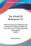 The School of Shakespeare V2: With Introductions and Notes and an Account of Robert Greene, His Prose Works and His Quarrels with Shakespeare (1878)