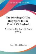 The Workings of the Holy Spirit in the Church of England: A Letter to the REV. E. B. Pusey (1865)