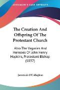 The Creation and Offspring of the Protestant Church: Also the Vagaries and Heresies of John Henry Hopkins, Protestant Bishop (1837)