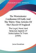 The Westminster Confession of Faith and the Thirty-Nine Articles of the Church of England: The Legal, Moral, and Religious Aspects of Subscription to