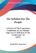 The Syllabus for the People: A Review of the Propositions Condemned by His Holiness Pope Pius IX, with Text of the Condemned List (1875)