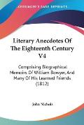 Literary Anecdotes of the Eighteenth Century V4: Comprising Biographical Memoirs of William Bowyer, and Many of His Learned Friends (1812)
