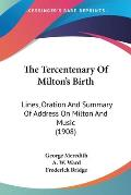 The Tercentenary of Milton's Birth: Lines, Oration and Summary of Address on Milton and Music (1908)