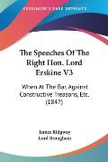 The Speeches of the Right Hon. Lord Erskine V3: When at the Bar, Against Constructive Treasons, Etc. (1847)