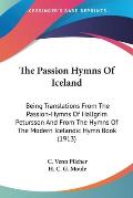 The Passion Hymns of Iceland: Being Translations from the Passion-Hymns of Hallgrim Petursson and from the Hymns of the Modern Icelandic Hymn Book (