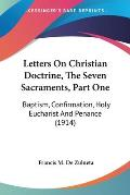 Letters on Christian Doctrine, the Seven Sacraments, Part One: Baptism, Confirmation, Holy Eucharist and Penance (1914)