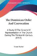 The Dominican Order and Convocation: A Study of the Growth of Representation in the Church During the Thirteenth Century (1913)