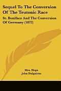 Sequel to the Conversion of the Teutonic Race: St. Boniface and the Conversion of Germany (1872)