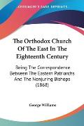 The Orthodox Church of the East in the Eighteenth Century: Being the Correspondence Between the Eastern Patriarchs and the Nonjuring Bishops (1868)