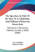 The Speeches, in Full, of Rt. Hon. W. E. Gladstone, and William O'Brien on Home Rule: Delivered in Parliament, February 16 and 17, 1888 (1888)