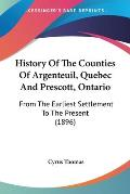 History of the Counties of Argenteuil, Quebec and Prescott, Ontario: From the Earliest Settlement to the Present (1896)