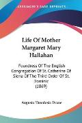 Life of Mother Margaret Mary Hallahan: Foundress of the English Congregation of St. Catherine of Siena of the Third Order of St. Dominic (1869)