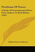 Problems of Power: A Study of International Politics from Sadowa to Kirk-Kilisse (1913)